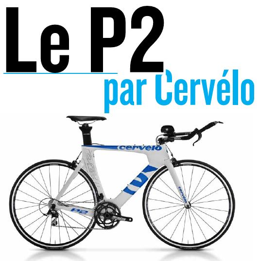 TEST MATERIEL : LE P2 BY CERVELO