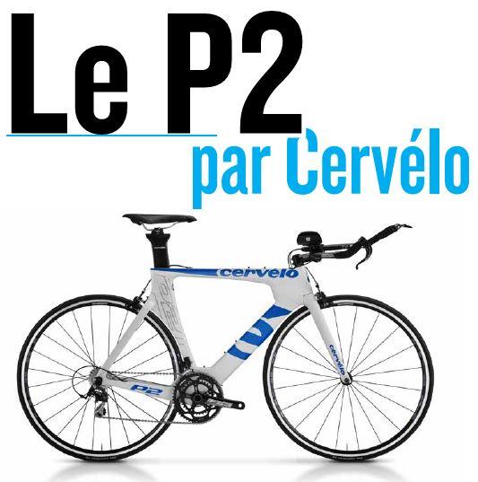 TEST MATERIEL : LE P2 BY CERVELO